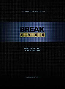 Break Free: How to get free and stay free by Vladimir Savchuk