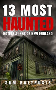 13 Most Haunted Hotels & Inns of New England by [Baltrusis, Sam]