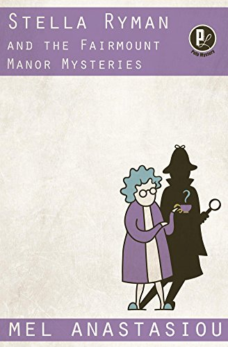 Stella Ryman and the Fairmount Manor Mysteries by [Anastasiou, Mel]