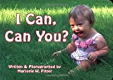 I Can, Can You?, Marjorie W. Pitzer, 1890627577