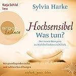 Hochsensibel - Was tun?: Der innere Kompass zu Wohlbefinden und Glück | Sylvia Harke