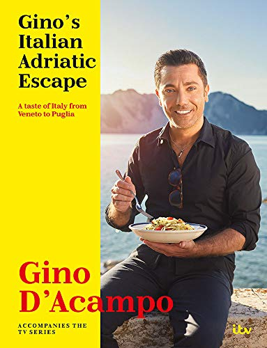 Gino's Italian Adriatic Escape: A taste of Italy from Veneto to Puglia by Gino D'Acampo