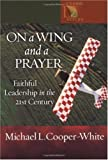 On a Wing and a Prayer, Michael L. Cooper-White, 0806649925