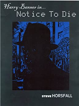 Harry Banner in... Notice To Die (Harry Banner P.I. Book 1) by [Horsfall, Steve]