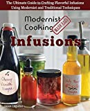 Modernist Cooking Made Easy: Infusions: The Ultimate Guide to Crafting Flavorful Infusions Using Modernist and Traditional Techniques