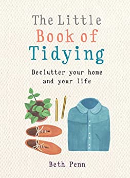 The Little Book of Tidying: Declutter your home and your life (MBS Little book of...) by [Penn, Beth]