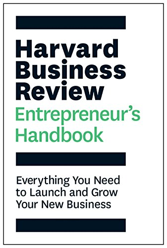 The Harvard Business Review Entrepreneur's Handbook: Everything You Need to Launch and Grow Your New Business (HBR Handbooks) (Review Handbook)