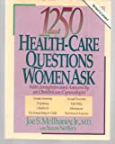 1250 Health-Care Questions Women Ask: With Straightforward Answers by an Obstetrician/Gynecologist