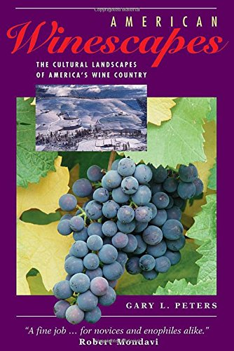 (American Winescapes: The Cultural Landscapes Of America's Wine Country (Geographies of Imagination))