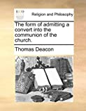 The Form of Admitting a Convert into the Communion of the Church, Thomas Deacon, 1140862723
