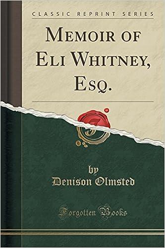 Memoir of Eli Whitney, Esq. (Classic Reprint)