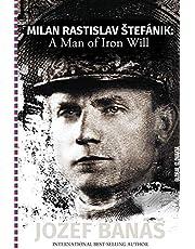 Milan Rastislav Stefanik: A Man of Iron Will