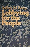 Lobbying for the People : The Political Behavior of Public Interest Groups, Berry, Jeffrey M., 0691021783