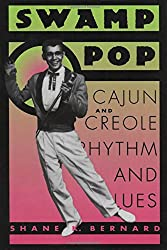 Swamp Pop: Cajun and Creole Rhythm and Blues (American Made Music Series)