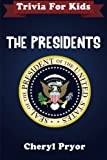The Presidents: Trivia For Kids