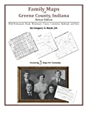 Family Maps of Greene County, Indiana, Deluxe Edition : With Homesteads, Roads, Waterways, Towns, Cemeteries, Railroads, and More, Boyd, Gregory A., 1420311743