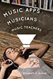 Music Apps for Musicians and Music Teachers, Axford, Elizabeth C., 1442232773