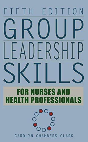 Group Leadership Skills for Nurses & Health Professionals, Fifth Edition (Group Leadership Skills For Nurses And Health Professionals)