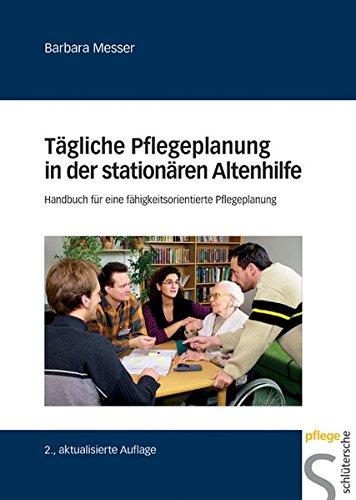 Tägliche Pflegeplanung in der stationären Altenpflege: Handbuch für eine fähigkeitsorientierte Pflegeplanung