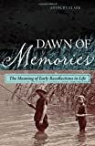 Dawn of Memories : The Meaning of Early Recollections in Life, Clark, Arthur J., 1442221801