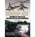 img - for Gunship Ace: The Wars of Neall Ellis, Gunship Pilot and Mercenary (Hardback) - Common book / textbook / text book