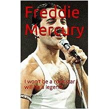 Freddie Mercury: I won't be a rock star I will be a legend.