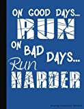 run good gear - On Good Days Run On Bad Days Run Harder Running Composition Notebook: College Ruled Softcover Book, Lined Paper 100 pages (50 Sheets), 9 3/4 x 7 1/2 inches BLUE (Runner Gear Gift Ideas) (Volume 6)