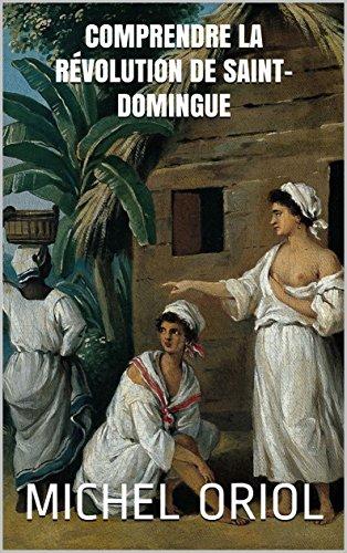 Comprendre la Révolution de Saint-Domingue (French Edition)