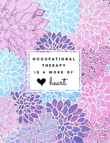 Occupational Therapy is a Work of Heart: Large Floral Lined Notebook