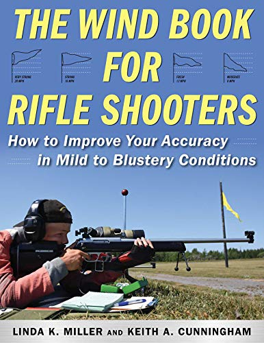 (The Wind Book for Rifle Shooters: How to Improve Your Accuracy in Mild to Blustery Conditions)