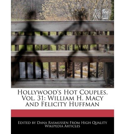 { [ HOLLYWOOD'S HOT COUPLES, VOL. 31: WILLIAM H. MACY AND FELICITY HUFFMAN ] } Rasmussen, Dana ( AUTHOR ) Mar-24-2011 - Webster Macys