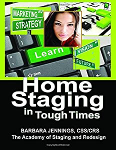 Home Staging in Tough Times OR How Home Stagers Can Profit from a Real Estate Staging Business in a Down Economy or Any Economy, Even Without Cash