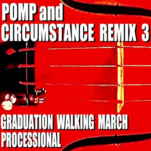 - Pomp and Circumstance Remix 3 (Graduation Walking March Processional)