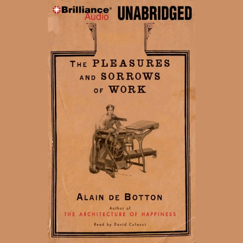 The Pleasures and Sorrows of Work by Brilliance Audio