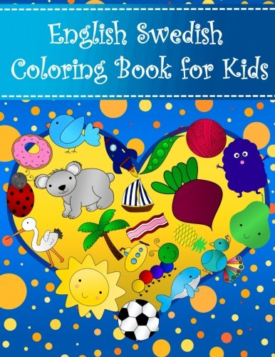 Download English Swedish Coloring Book For Kids: Bilingual dictionary over 300 pictures to color with fruits vegetables animals food family nature Learning Coloring Books For Kids (Volume 8) pdf