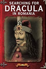 Searching For Dracula In Romania: What About Dracula? Romania's Schizophrenic Dilemma (Romania Explained To My Friends Abroad) (Volume 4) Paperback