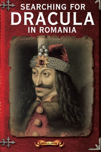 Searching For Dracula In Romania: What About Dracula? Romania's Schizophrenic Dilemma (Romania Explained To My Friends Abroad) (Volume 4)