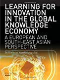 Learning for Innovation in the Global Knowledge Economy: A European and Southeast Asian Perspective (Intellect Books - Play Text)