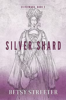 Silver Shard (Silverwood Book 2) by [Streeter, Betsy]