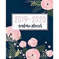 2019-2020 Academic Planner: Weekly & Monthly Organizer & Diary for Students & Teachers: August 1, 2019 to July 31, 2020: Pink Florals on Navy Blue 1196