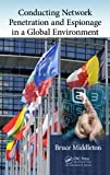 Conducting Network Penetration and Espionage in a Global Environment, Bruce Middleton, 1482206471