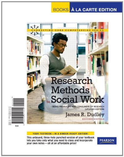 Research Methods for Social Work: Being Producers and Consumers of Research (Updated Edition), Books a la Carte Edition (2nd Edition) (Connecting Core Competencies Series)
