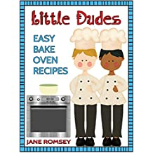 Little Dudes Easy Bake Oven Recipes: 64 Fun and Easy Recipes for Boys