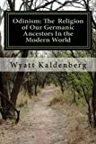 Odinism: The Religion of Our Germanic Ancestors In the Modern World: Essays on the Heathen Revival and the Return of the Age of the Gods by Wyatt Kaldenberg (2011-04-07)