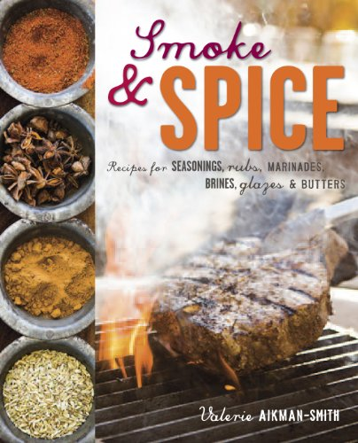 Smoke and Spice: Recipes for seasonings, rubs, marinades, brines, glazes & butters by Valerie Aikman-Smith