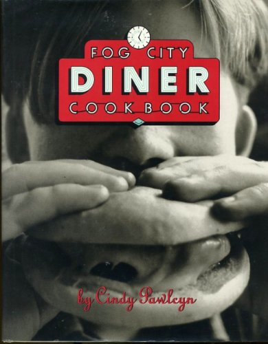 The Fog City Diner Cookbook by Cindy Pawlcyn