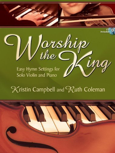 Worship the King: Easy Hymn Settings for Solo Violin and Piano (2010-09-01)