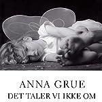 Det taler vi ikke om | Anna Grue