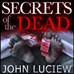 Secrets of the Dead: A Lenny Holcomb Mystery | John Luciew