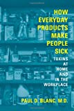 How Everyday Products Make People Sick, Paul David Blanc, 0520248821